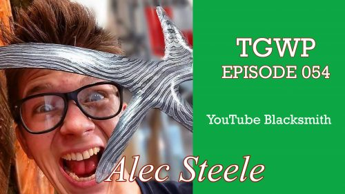 TGWP 054: Alec Steele- Blacksmith- YouTuber