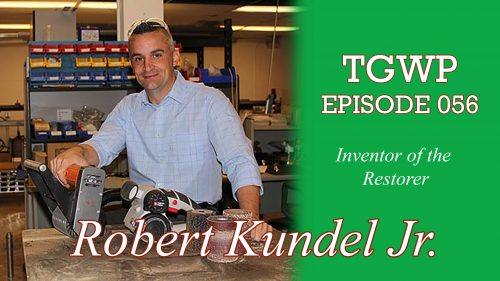 TGWP 056: Inventor of the Restorer- Robert Kundel Jr.
