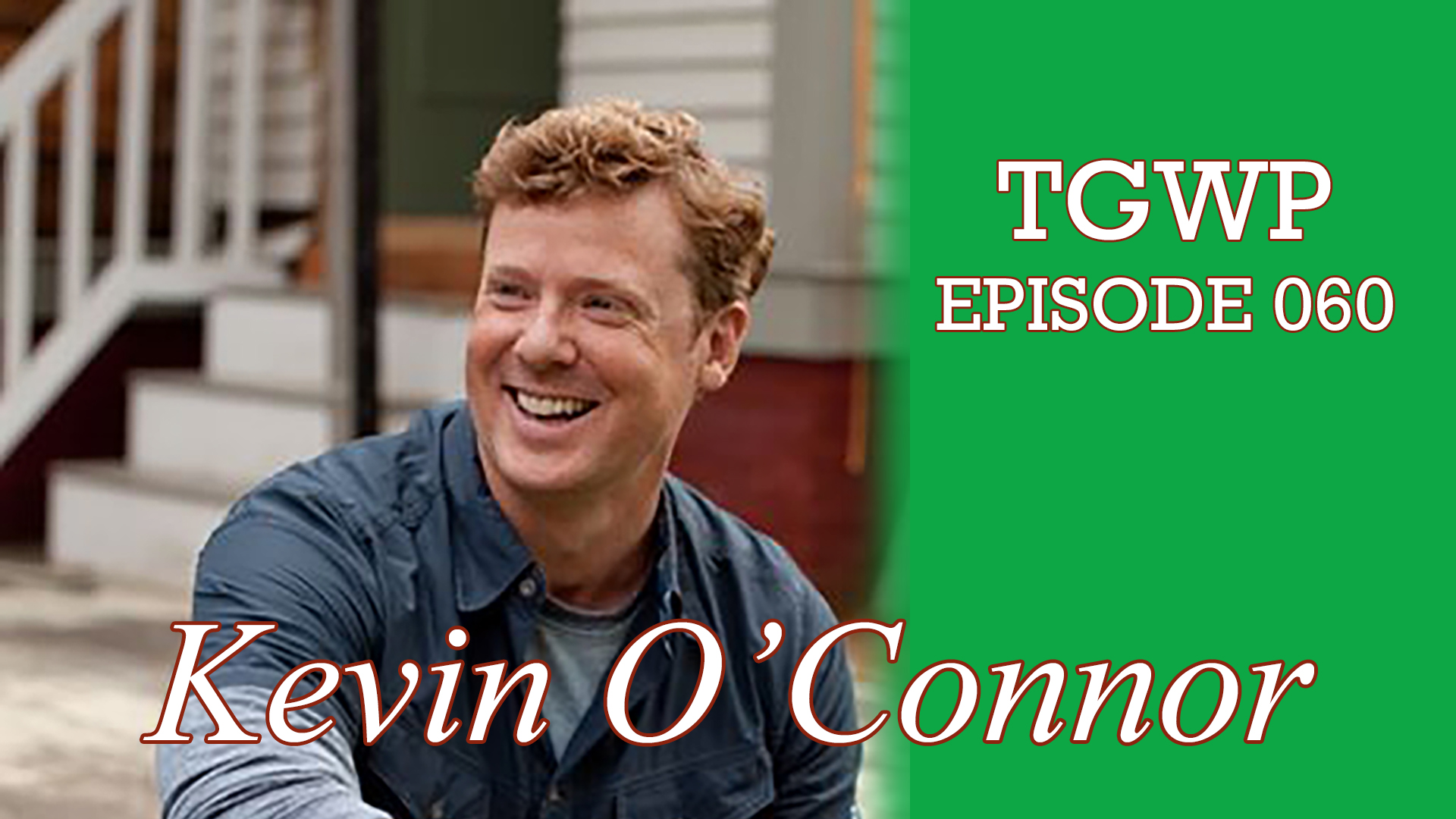 TGWP Episode 060: Kevin O'Connor- This Old House- Ask This Old House