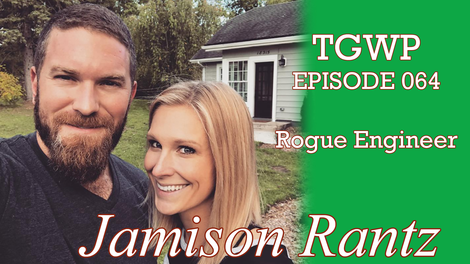 TGWP Episode 064 Jamison Rantz- Rogue Engineer