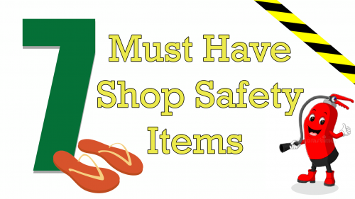 7 Must Have Shop Safety Items