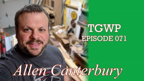 TGWP Episode 071: Allen Canterbury- AC Nailed It