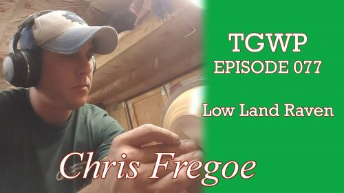 TGWP Episode 077: Chris Fregoe- Low Land Raven