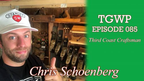 TGWP Episode 085: Chris Schoenberg – Third Coast Craftsman