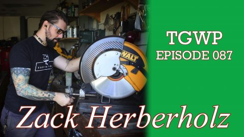 TGWP Episode 087: Zack Herberholz – ZH Fabrication
