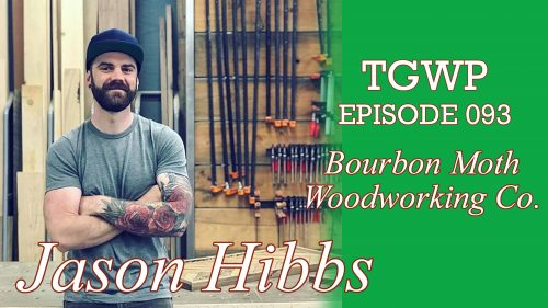TGWP Episode 093: Jason Hibbs | Bourbon Moth Woodworking Co.
