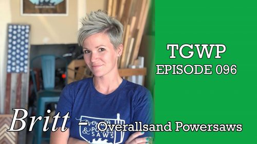 TGWP Episode 096: Britt | Overalls and Powersaws