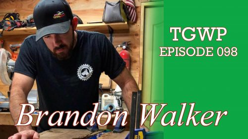 TGWP Episode 098: Brandon Walker | Walkers Woodworks