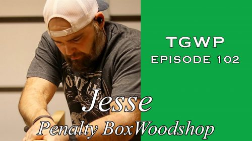 TGWP Episode 102: Jesse | Penalty Box Woodshop