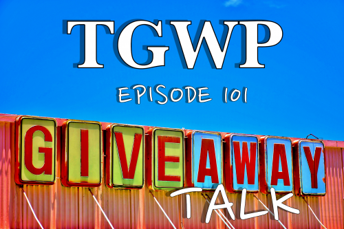 TGWP Episode 101 – Donny Talks HUGE Giveaway and Stuff