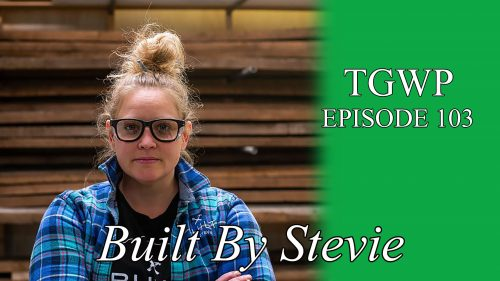 TGWP Episode 103: Stevie Estler | Built By Stevie