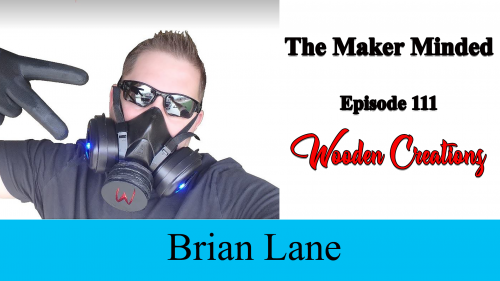 The Maker Minded 111: Brian Lane | Wooden Creationz