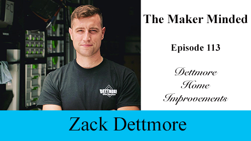 The Maker Minded 113: Zack Dettmore | Dettmore Home Improvements