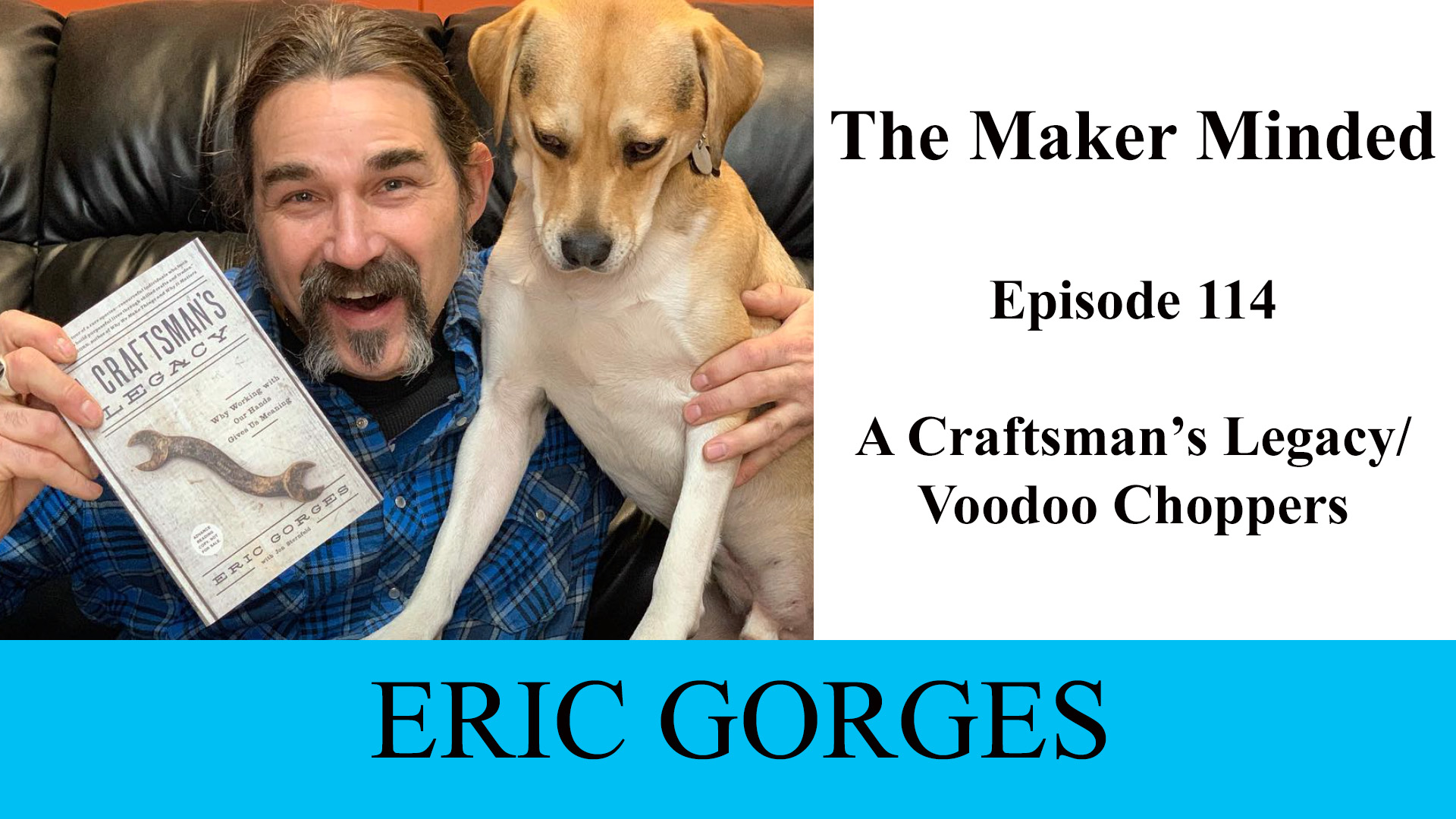 The Maker Minded 115: Eric Gorges | A Craftsman's Legacy