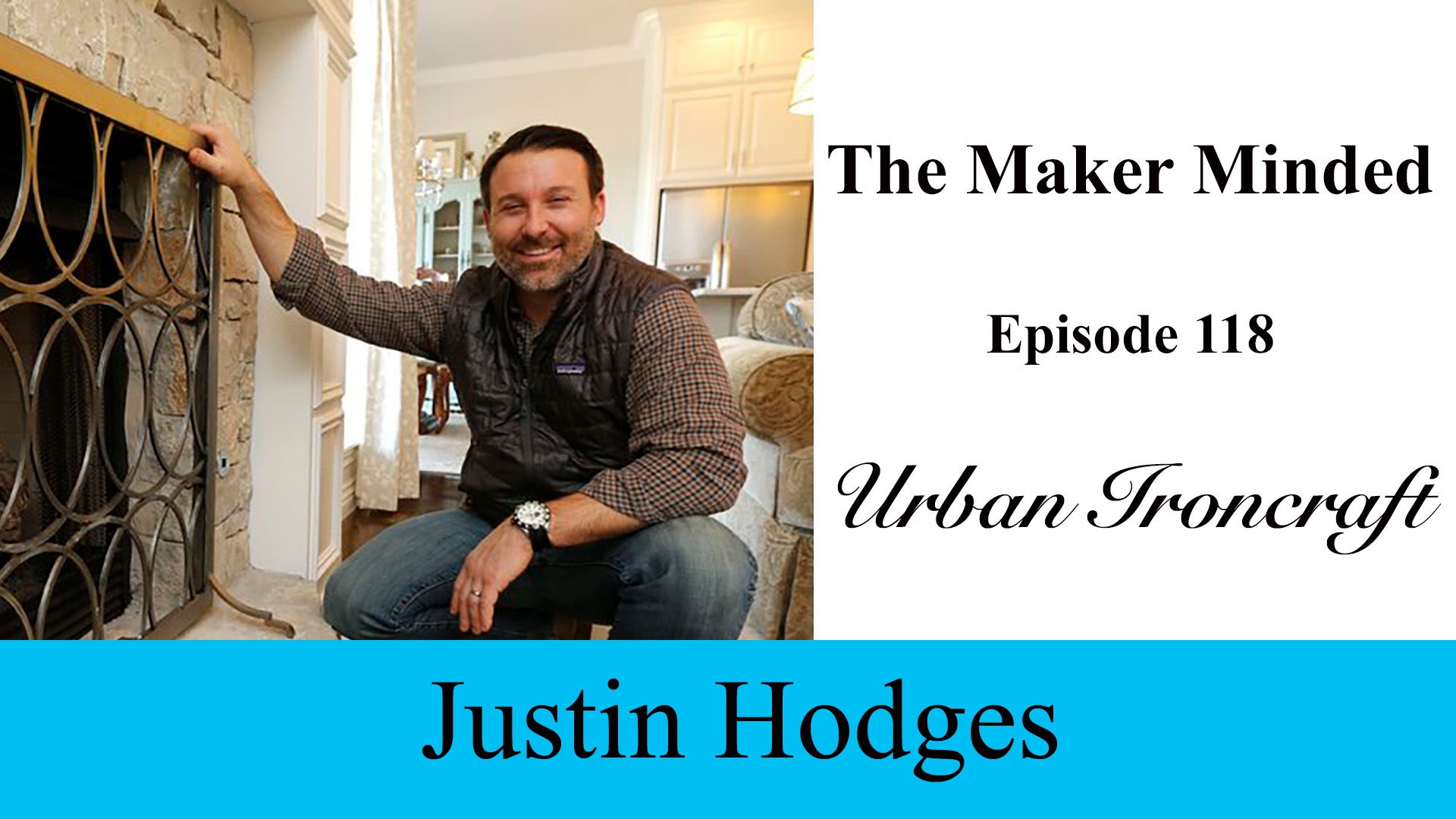 The Maker Minded Episode 118: Justin Hodges | Urban Ironcraft