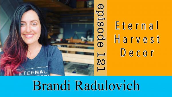 The Maker Minded Episode 122: Brandi | Eternal Harvest Decor